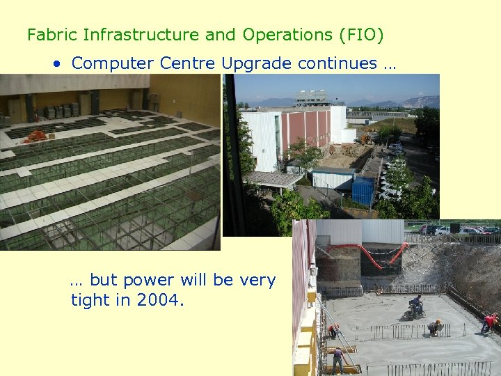 Fabric Infrastructure and Operations (FIO) • Computer Centre Upgrade continues … … but power