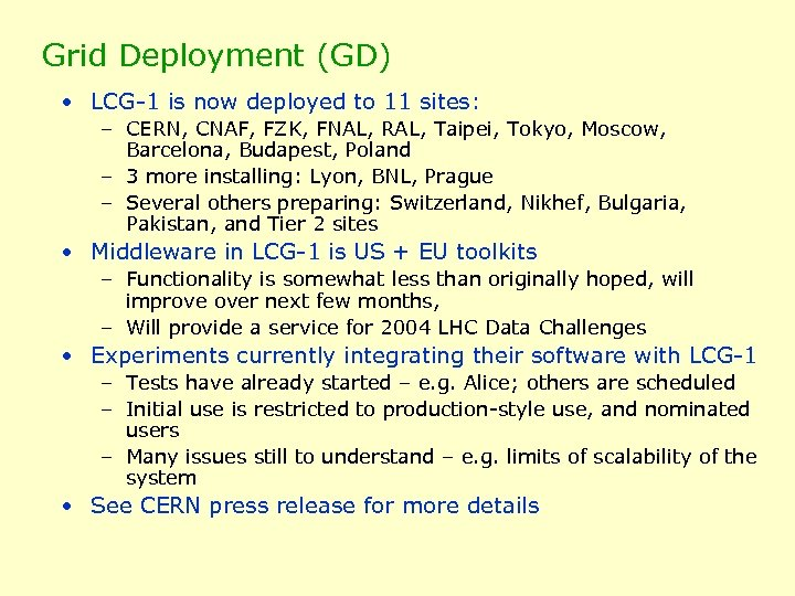 Grid Deployment (GD) • LCG-1 is now deployed to 11 sites: – CERN, CNAF,