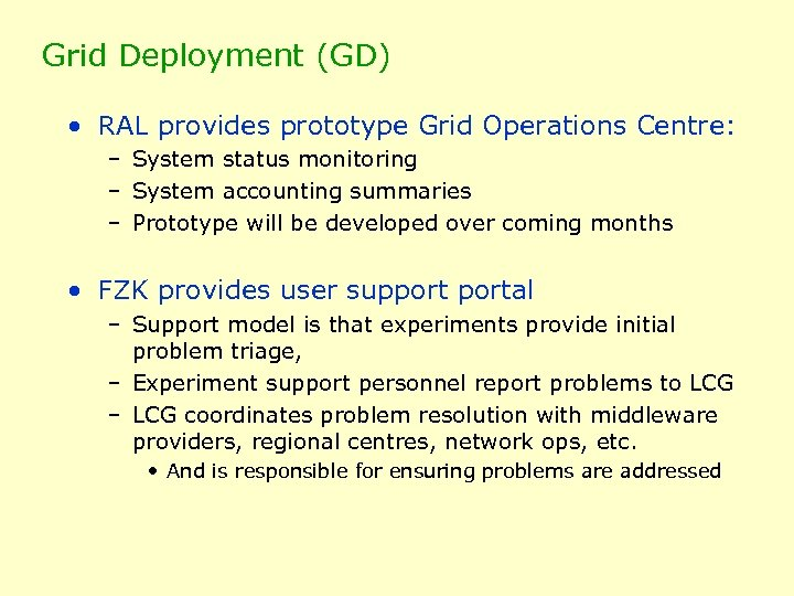 Grid Deployment (GD) • RAL provides prototype Grid Operations Centre: – System status monitoring