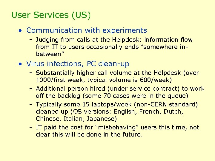 User Services (US) • Communication with experiments – Judging from calls at the Helpdesk: