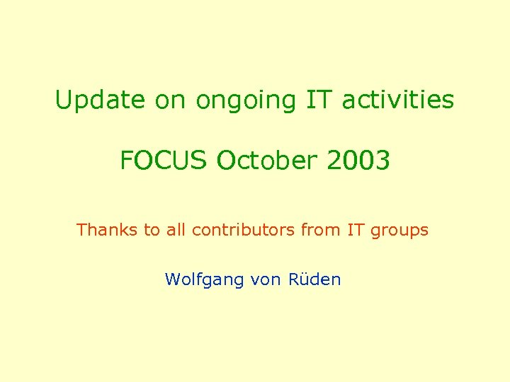 Update on ongoing IT activities FOCUS October 2003 Thanks to all contributors from IT