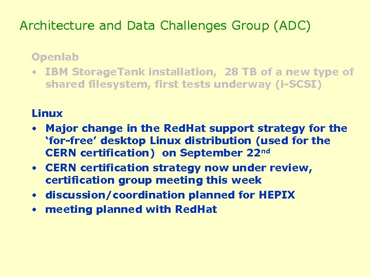 Architecture and Data Challenges Group (ADC) Openlab • IBM Storage. Tank installation, 28 TB