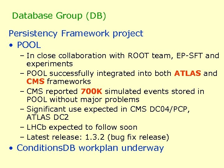 Database Group (DB) Persistency Framework project • POOL – In close collaboration with ROOT