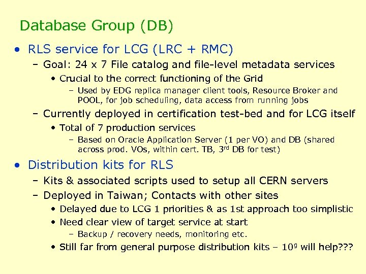 Database Group (DB) • RLS service for LCG (LRC + RMC) – Goal: 24
