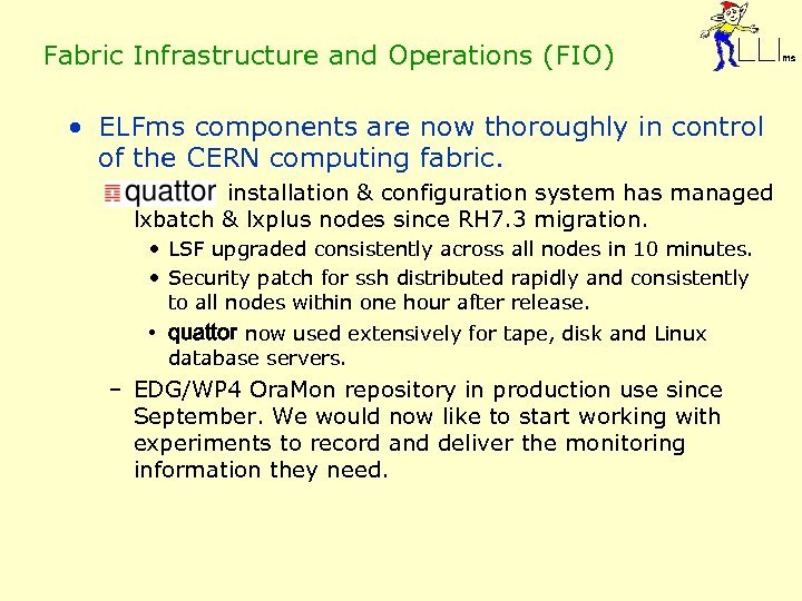 Fabric Infrastructure and Operations (FIO) • ELFms components are now thoroughly in control of