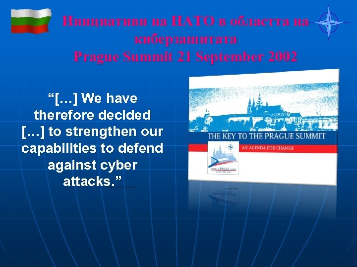 """Инициативи на НАТО в областта на киберзашитата Prague Summit 21 September 2002 """"[…] We"""