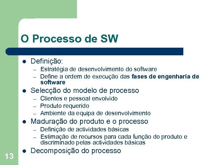 O Processo de SW l Definição: – – l Selecção do modelo de processo