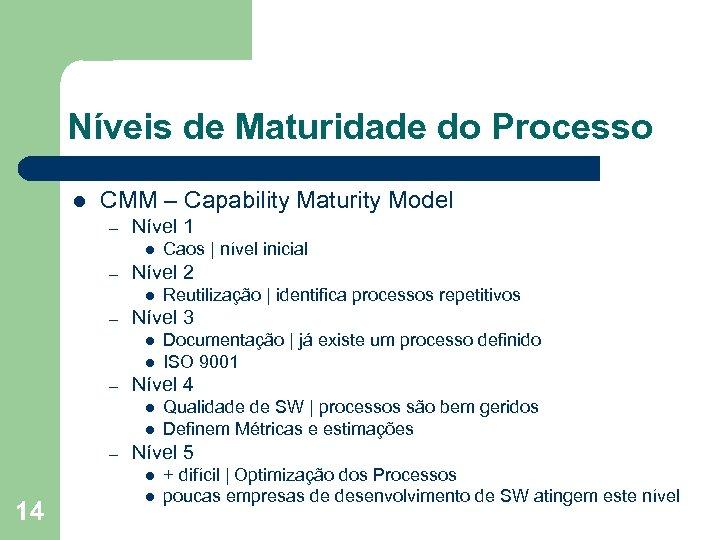 Níveis de Maturidade do Processo l CMM – Capability Maturity Model – Nível 1