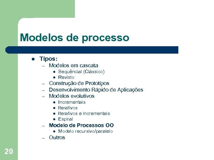 Modelos de processo l Tipos: – Modelos em cascata l l – – –