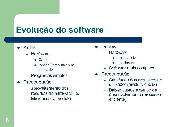 Evolução do software l Antes – l l Preocupação: – 6 aproveitamento dos recursos