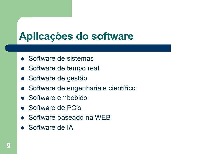 Aplicações do software l l l l 9 Software de sistemas Software de tempo