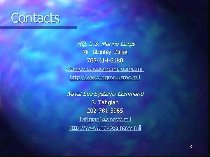 Contacts HQ, U. S. Marine Corps Mr. Stanley Daise 703 -614 -6180 Stanley. daise@hqmc.