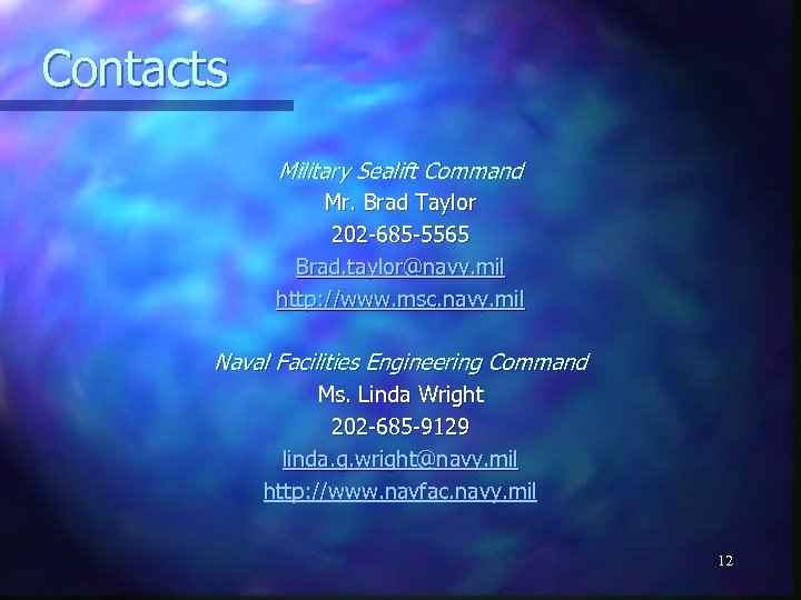 Contacts Military Sealift Command Mr. Brad Taylor 202 -685 -5565 Brad. taylor@navy. mil http: