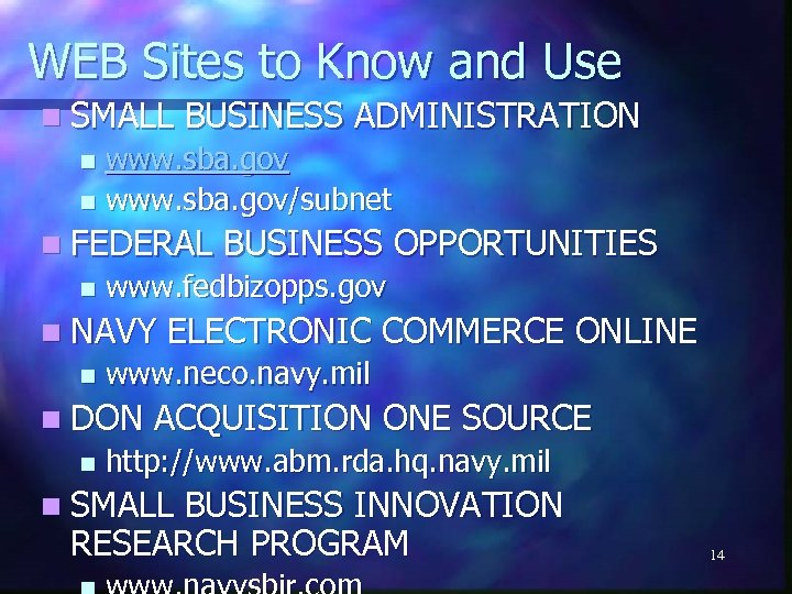 WEB Sites to Know and Use n SMALL BUSINESS ADMINISTRATION www. sba. gov n