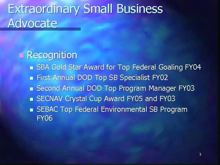 Extraordinary Small Business Advocate n Recognition n n SBA Gold Star Award for Top