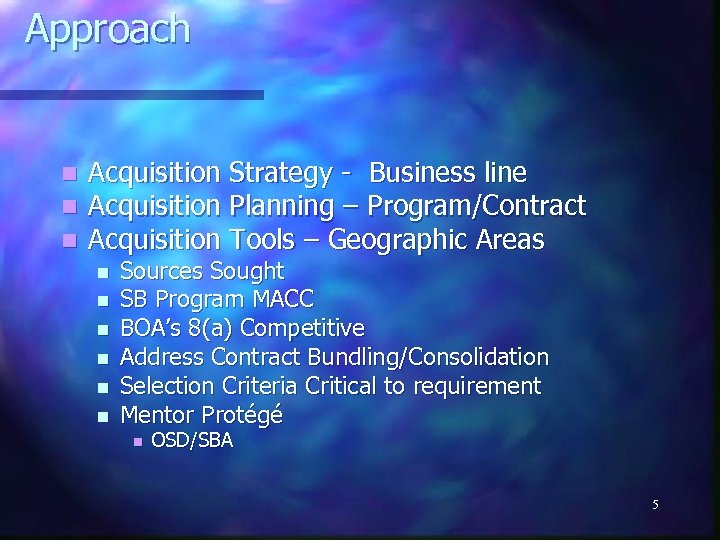 Approach n n n Acquisition Strategy - Business line Acquisition Planning – Program/Contract Acquisition