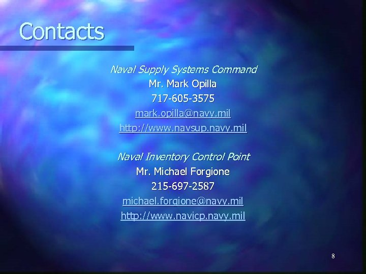 Contacts Naval Supply Systems Command Mr. Mark Opilla 717 -605 -3575 mark. opilla@navy. mil