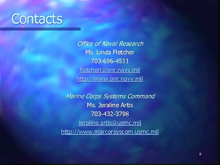 Contacts Office of Naval Research Ms. Linda Fletcher 703 -696 -4511 fletcherl@onr. navy. mil
