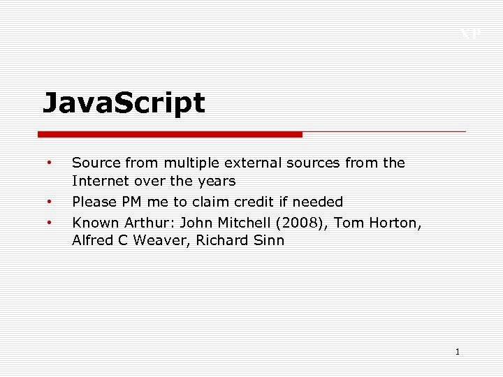 XP Java. Script • • • Source from multiple external sources from the Internet