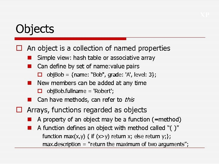 XP Objects o An object is a collection of named properties n Simple view:
