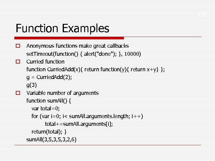 XP Function Examples o o o Anonymous functions make great callbacks set. Timeout(function() {