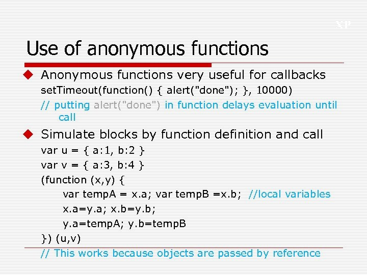 XP Use of anonymous functions u Anonymous functions very useful for callbacks set. Timeout(function()