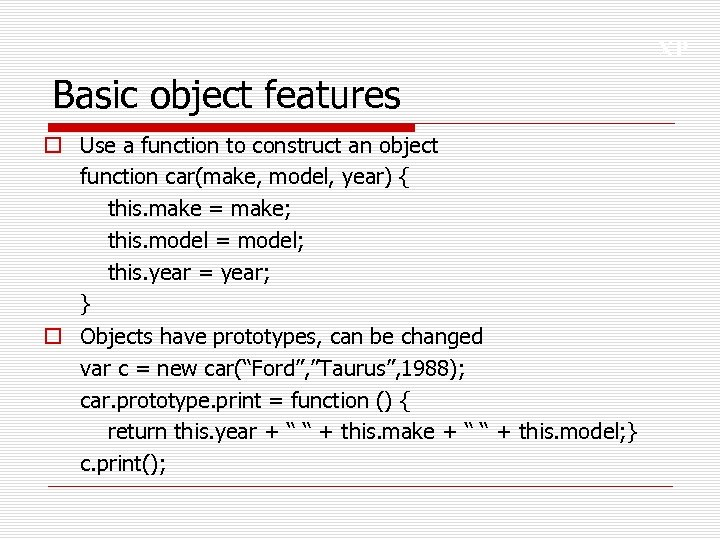 XP Basic object features o Use a function to construct an object function car(make,