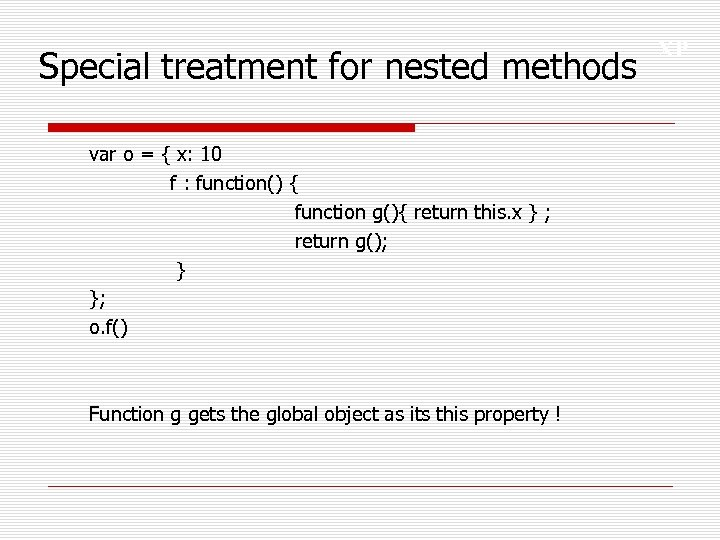 Special treatment for nested methods var o = { x: 10 f : function()