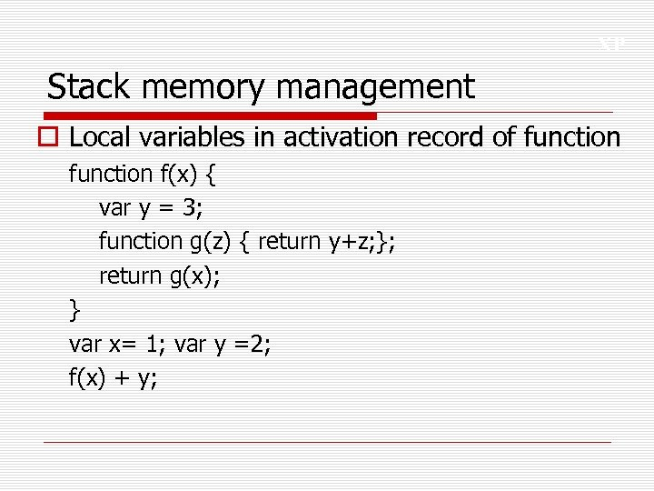 XP Stack memory management o Local variables in activation record of function f(x) {