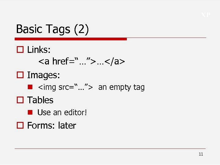"XP Basic Tags (2) o Links: <a href=""…"">…</a> o Images: n <img src=""…""> an"