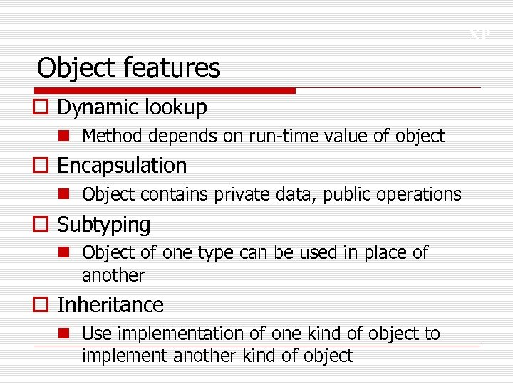 XP Object features o Dynamic lookup n Method depends on run-time value of object