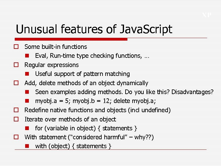 XP Unusual features of Java. Script o Some built-in functions n Eval, Run-time type