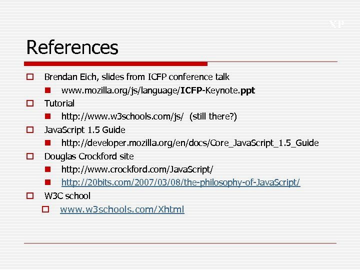 XP References o o o Brendan Eich, slides from ICFP conference talk n www.