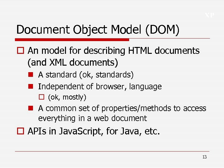 XP Document Object Model (DOM) o An model for describing HTML documents (and XML