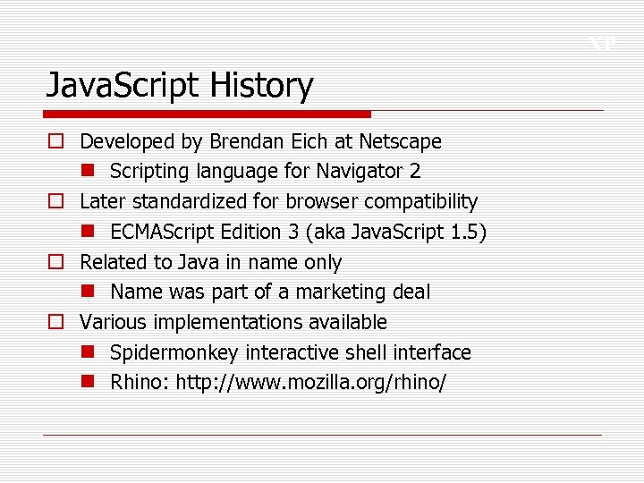 XP Java. Script History o Developed by Brendan Eich at Netscape n Scripting language