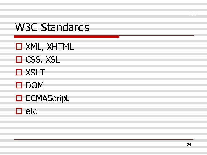 XP W 3 C Standards o o o XML, XHTML CSS, XSLT DOM ECMAScript