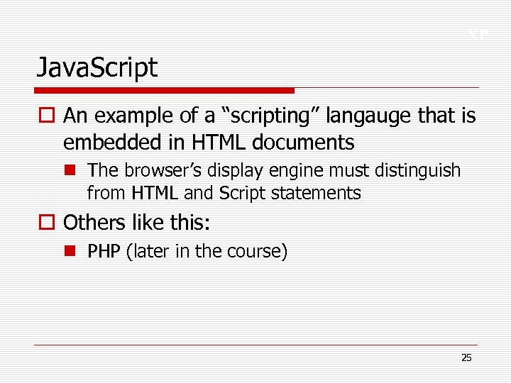 "XP Java. Script o An example of a ""scripting"" langauge that is embedded in"