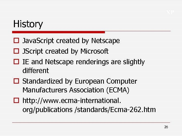 XP History o Java. Script created by Netscape o JScript created by Microsoft o