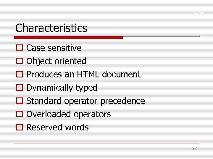 XP Characteristics o o o o Case sensitive Object oriented Produces an HTML document