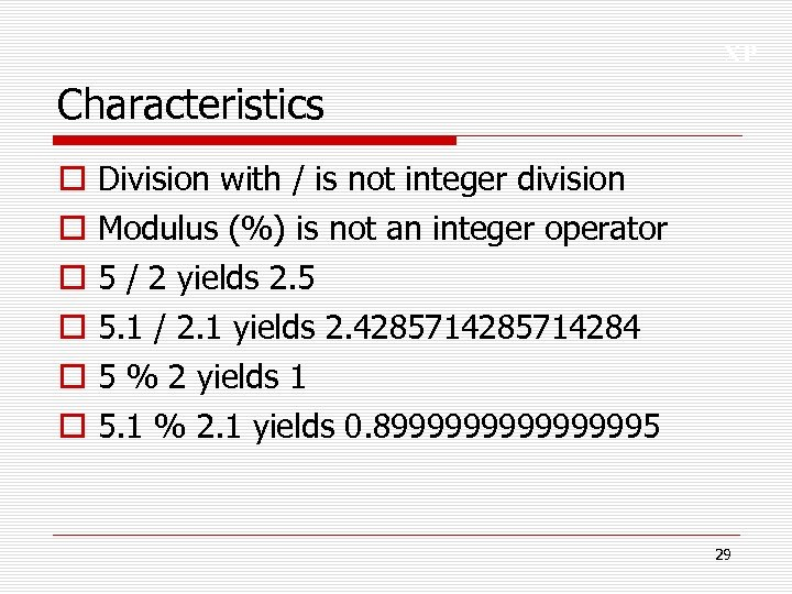 XP Characteristics o o o Division with / is not integer division Modulus (%)