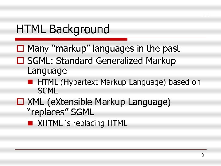 "XP HTML Background o Many ""markup"" languages in the past o SGML: Standard Generalized"