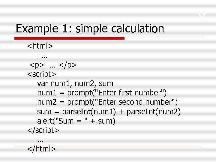 XP Example 1: simple calculation <html> … <p> … </p> <script> var num 1,