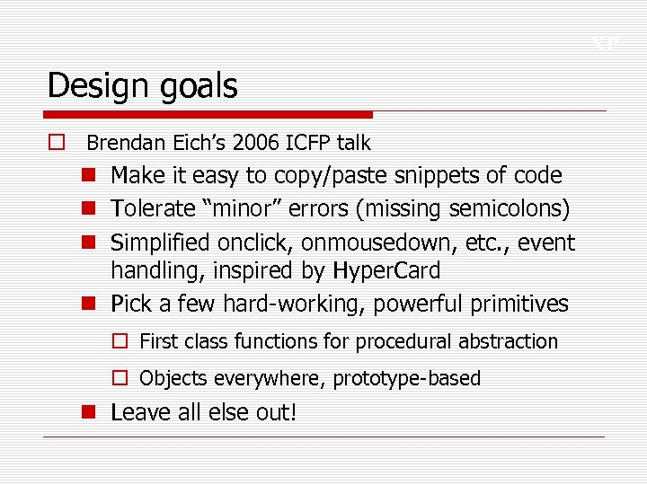 XP Design goals o Brendan Eich's 2006 ICFP talk n Make it easy to