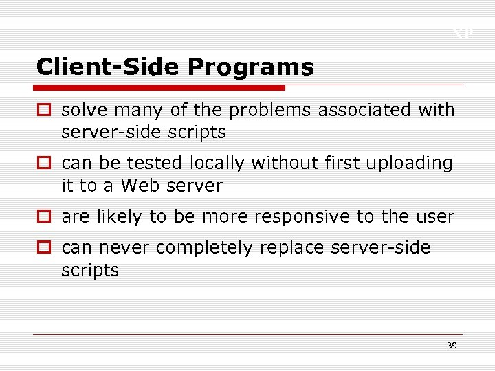 XP Client-Side Programs o solve many of the problems associated with server-side scripts o
