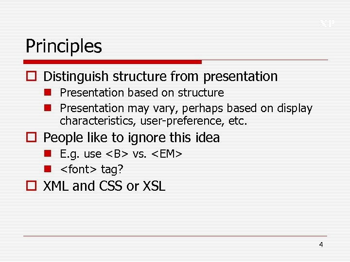 XP Principles o Distinguish structure from presentation n Presentation based on structure n Presentation