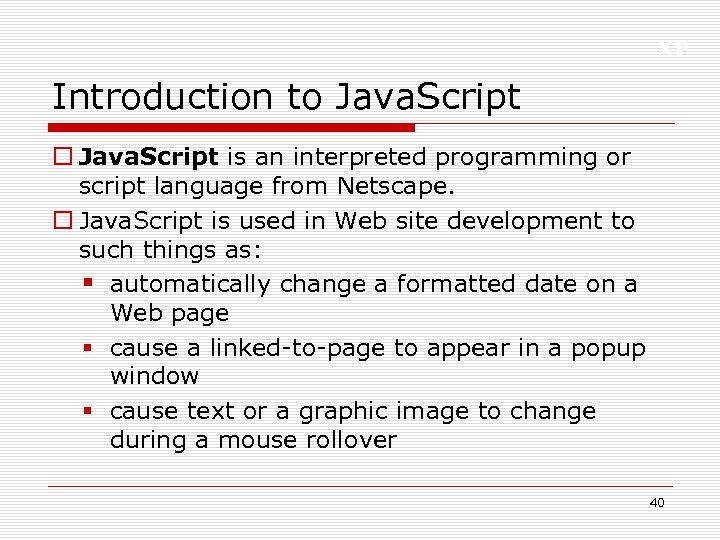XP Introduction to Java. Script is an interpreted programming or script language from Netscape.