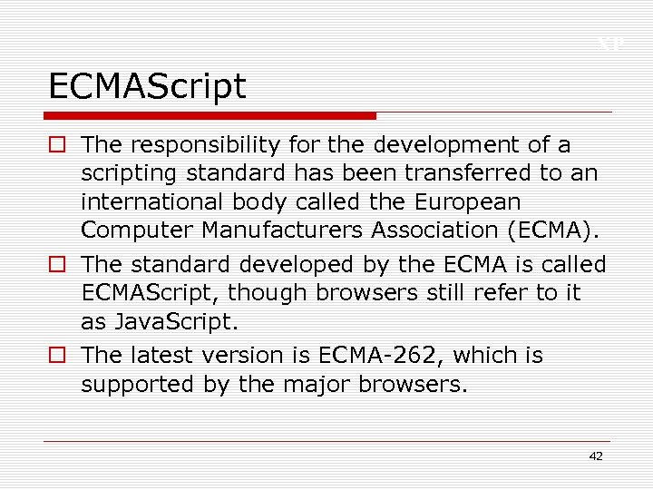 XP ECMAScript o The responsibility for the development of a scripting standard has been