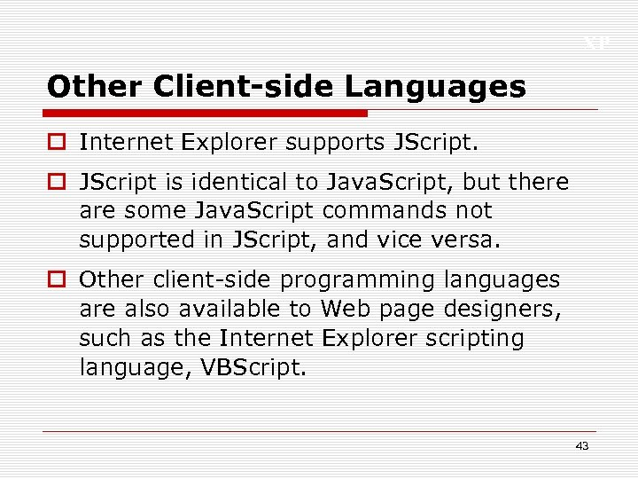 XP Other Client-side Languages o Internet Explorer supports JScript. o JScript is identical to