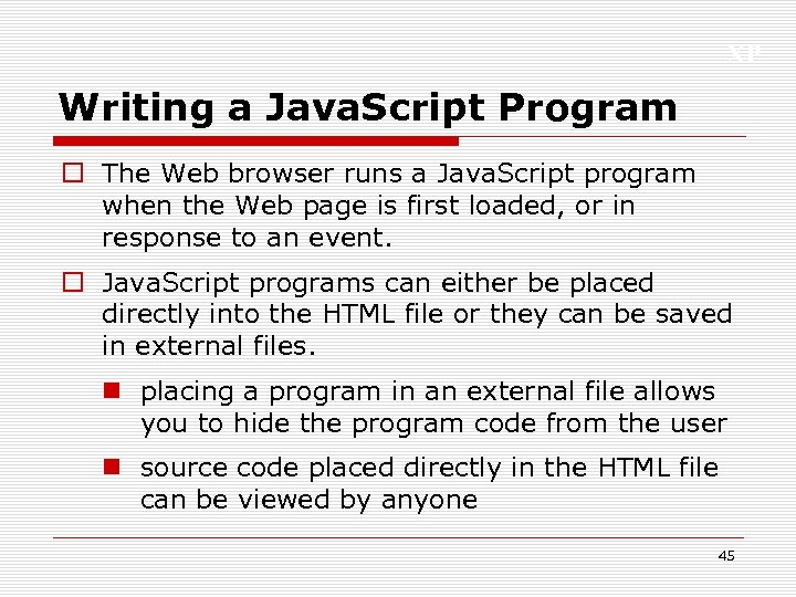 XP Writing a Java. Script Program o The Web browser runs a Java. Script