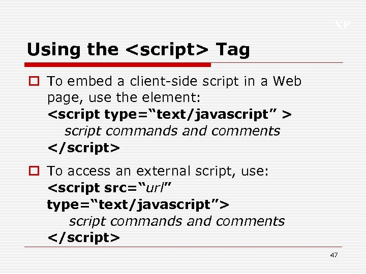 XP Using the <script> Tag o To embed a client-side script in a Web